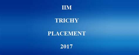 Kj Somaiya Mba Placement Report 2017 by Iim Trichy Placement Report 2017
