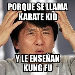 Karate Meme Generator - meme jackie chan porque se llama karate kid y le ense 241 an