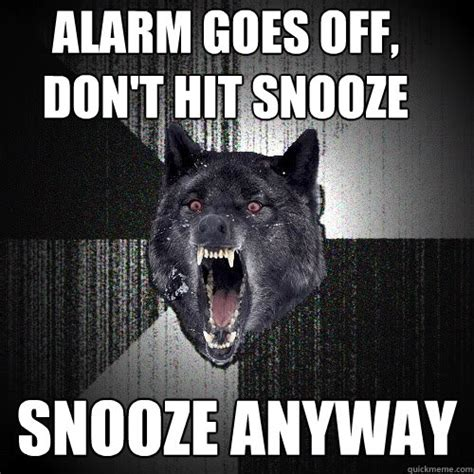 Alarm Meme - alarm goes off don t hit snooze snooze anyway
