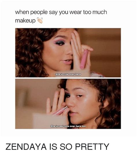 Too Much Makeup Meme - when people say you wear too much makeup sheis cuteover