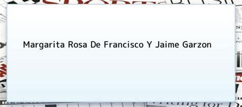 margarita rosa de francisco y jaime garzon margarita rosa de francisco y jaime garzon el d 237 a que la