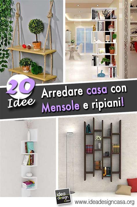 Arredare Mensole Come Arredare Casa Con Mensole E Ripiani 20 Idee Per