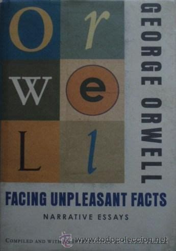libro facing the facts gods facing unpleasant facts narrative essays by george orwell george orwell george