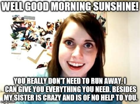 Crazy Sister Meme - overly attached girlfriend meme imgflip