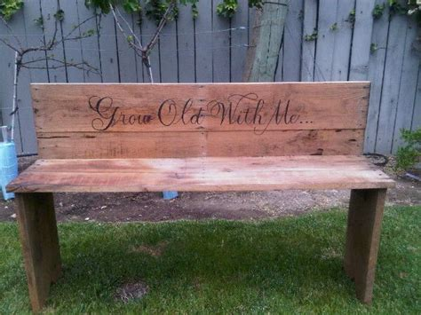 cute benches quot grow old with me quot bench flea market ideas pinterest