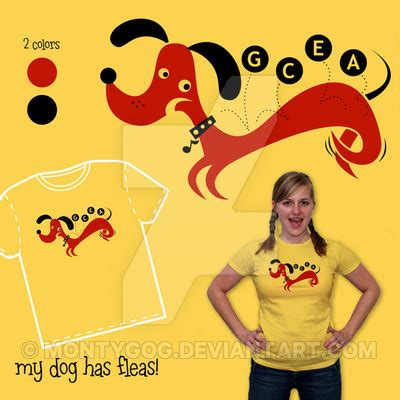 if my dog has fleas are they in my house my dog has fleas t shirt by montygog on deviantart