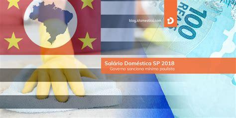 reajuste salario domestica sal 225 rio dom 233 stica sp 2018 governo sanciona m 237 nimo paulista