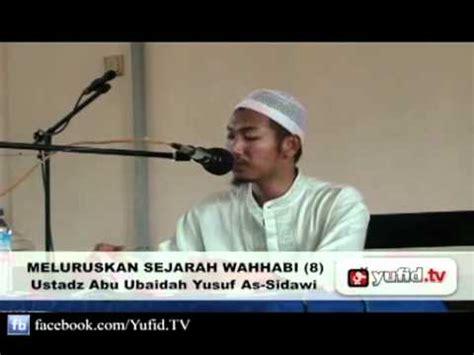 Meluruskan Sejarah Wahhabi Abu Ubaidah As Sidawi ada apa dengan wahhabi bagian 8 yufid tv gratis ceramah agama islam