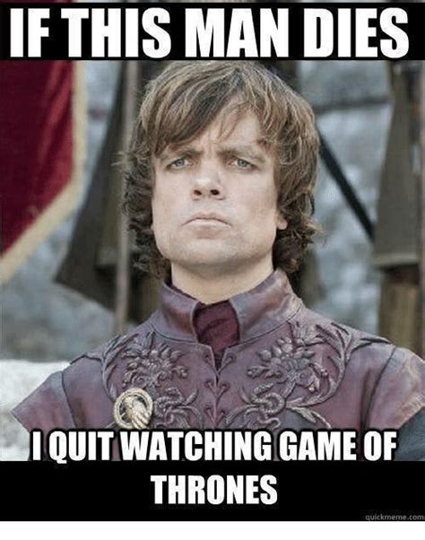 Www Meme - if this man dies quit watching gameof thrones quick meme