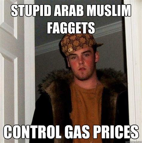 Arab Guy Meme - stupid arab muslim faggets control gas prices scumbag