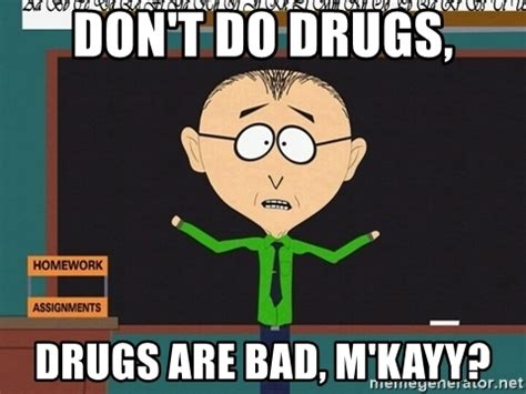 Don T Do Drugs Meme - don t do drugs drugs are bad m kayy mr mackey south
