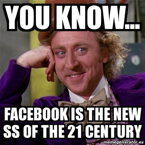 Meme Generator Willy Wonka - meme willy wonka you know facebook is the new ss of