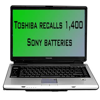 toshiba recalls 1 400 sony laptop batteries due to overheating problems techshout