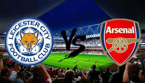 arsenal jadwal tv tv online live streaming leicester city vs arsenal