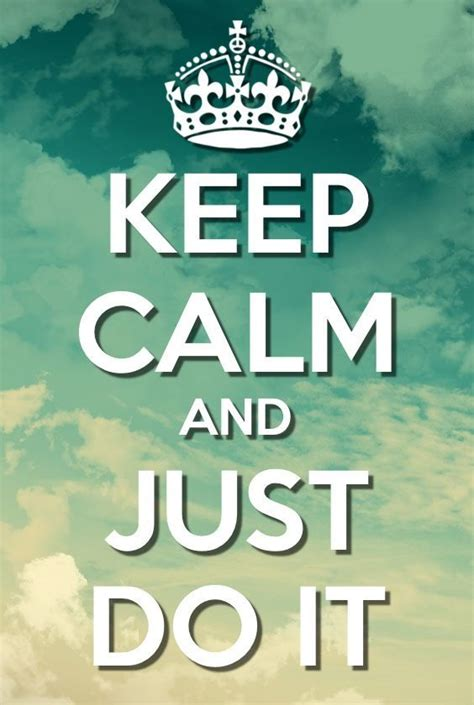 where does st go keep calm and just do it don t let life happen to you