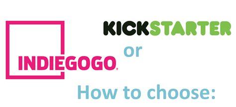 best kickstarter indiegogo vs kickstarter the best crowdfunding platform duel