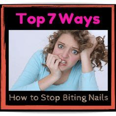 7 Tips To Stop Biting Your Nails by Learn How To Stop Biting Your Nails Nail Biting Is A Bad