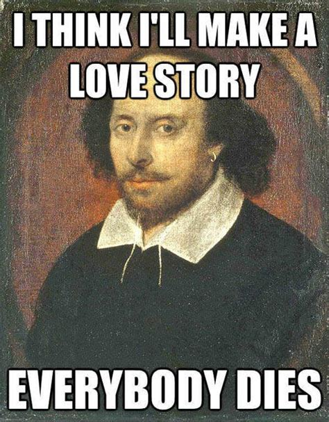 Shakespeare Meme - shakespeare logic still a better love story than