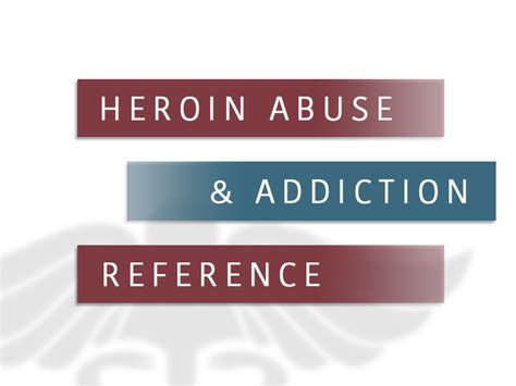 Heroin Detox Info Az by Heroin Abuse And Addiction Treatment Reference Substance