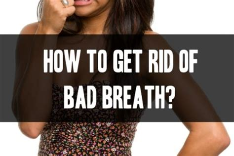 how to get rid of bad breath dental care archives