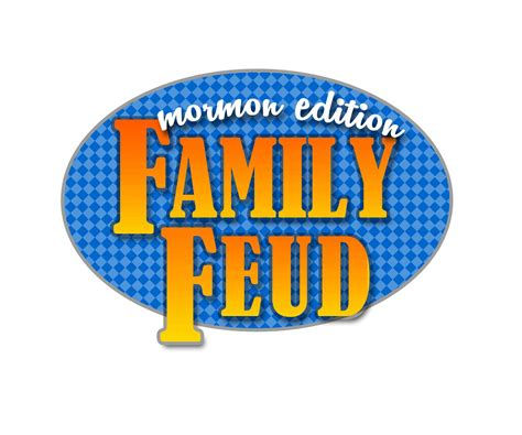 Family Feud Mormon Edition The Mormon Home Family Feud