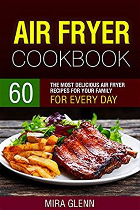 25 air fryer recipes air fryer cookbook for fast cooking color books air fryer cookbook 60 the most delicious air fryer
