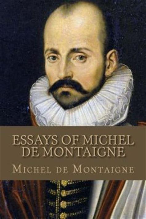 Michel De Montaigne Essays Summary by Essays Of Michel De Montaigne By Mr Michel De Montaigne 9781508610700 Paperback Barnes Noble