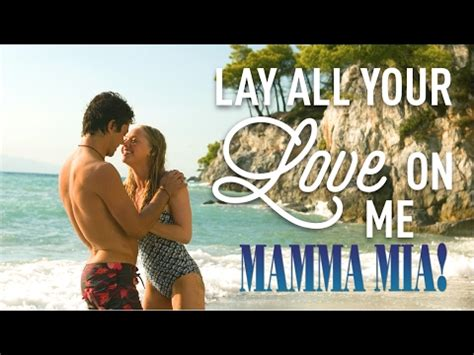 amanda seyfried lay all your love on me lyrics quot lay all your love on me quot from mamma mia 2008 amanda