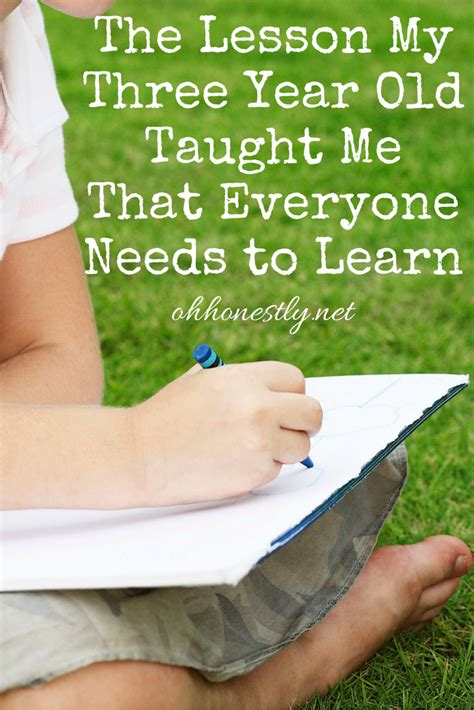 10 Lessons Everyone Needs To by The Lesson My Three Year Taught Me That Everyone Needs