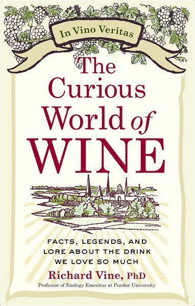 libro the curious world of the curious world of wine facts legends and lore about the drink we love so much by richard
