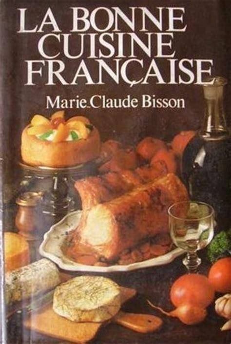 bonne cuisine la bonne cuisine fran 231 aise by claude bisson