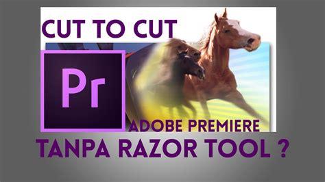 adobe premiere pro razor tool tutorial cut to cut adobe premiere pro tanpa razor tool
