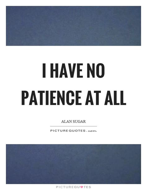 Quotes No 2 no patience quotes sayings no patience picture quotes