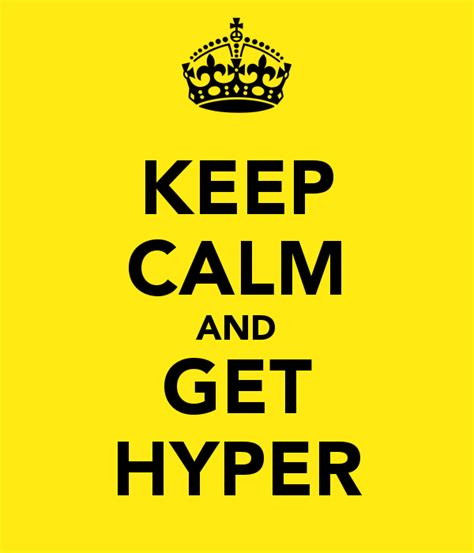 how to a hyper to be calm keep calm and get hyper poster tough keep calm o matic
