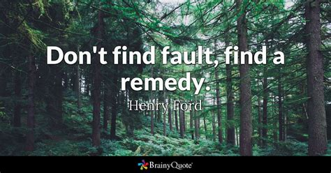 dont find fault find  remedy henry ford brainyquote