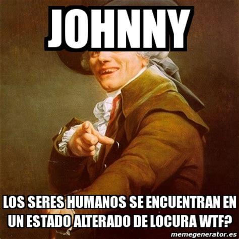 Memes Generator En Espaã Ol - meme joseph ducreux johnny los seres humanos se