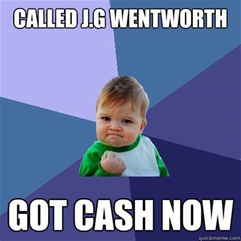 Jg Wentworth Meme - called j g wentworth got cash now success kid quickmeme