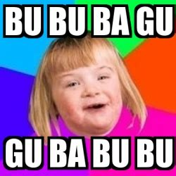 Bu Memes - meme retard girl bu bu ba gu gu ba bu bu 22702715