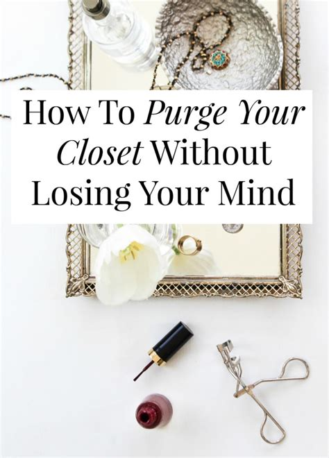 how to purge your closet how to purge your closet without losing your mind