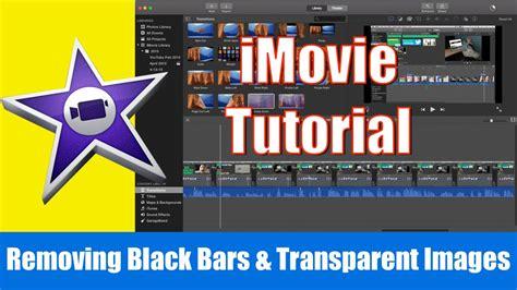 tutorial for imovie 10 0 8 imovie tutorial remove black bars transparent images
