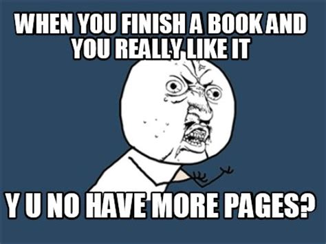 Y You No Meme Generator - meme creator when you finish a book and you really like