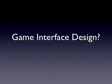 game design introduction game design 2 2011 introduction to game interface design