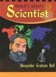 alexander graham bell short biography in hindi alexander graham bell worlds greatest scientist library in