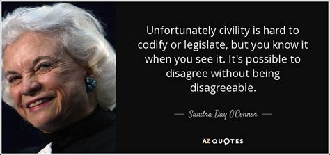 sandra day oconnor quote  civility  hard  codify  legislate