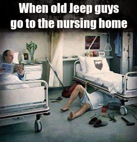 Nursing Home Meme - when old jeep guys go to the nursing home jeepmeme