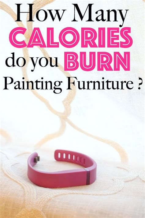 how many calories does swinging burn how many calories do you burn while painting furniture