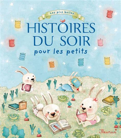 les petits livres les livre pour b 233 b 233 les plus belles histoires du soir pour les petits dreambaby