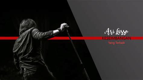 download mp3 arilaso yang terbaik ari lasso yang terbaik lirik youtube