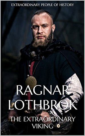 ragnar lothbrok the extraordinary viking books ragnar lothbrok the extraordinary viking by extraordinary