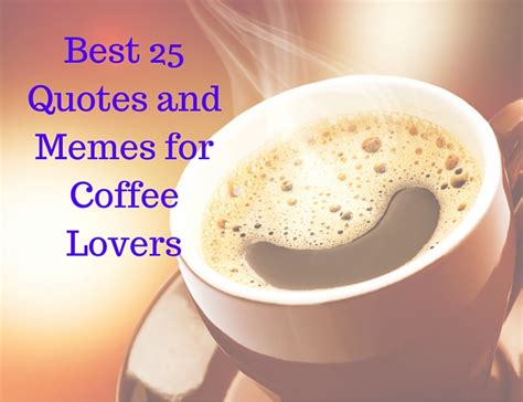 Coffee Lo Ver M best 25 memes and quotes for coffee